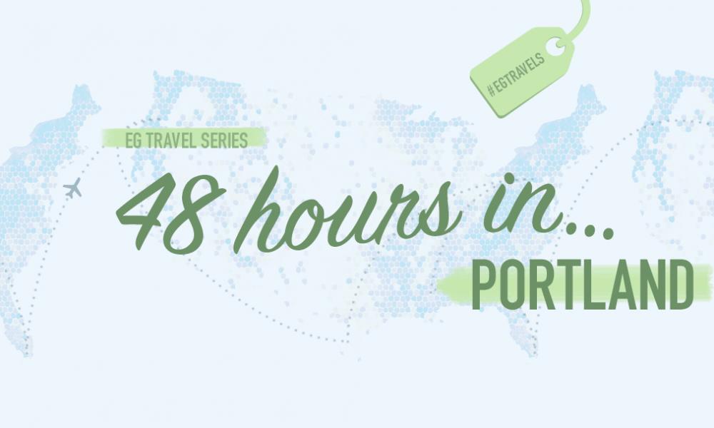 EG Travels: 48 hours in Portland