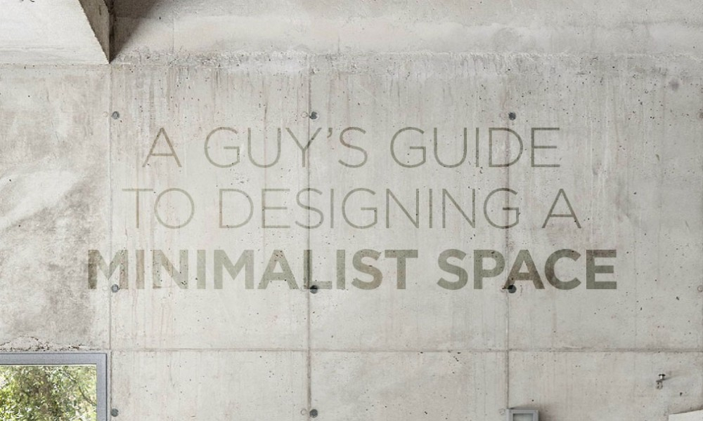 A Guy's Guide to Designing a Minimalist Space