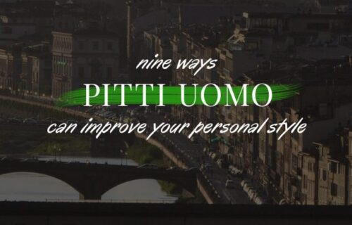 Nine Ways Pitti Uomo Can Improve Your Personal Style