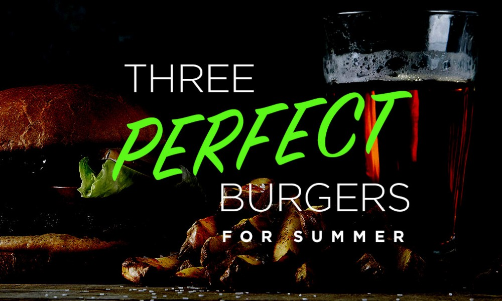 Three Perfect Burgers for Summer