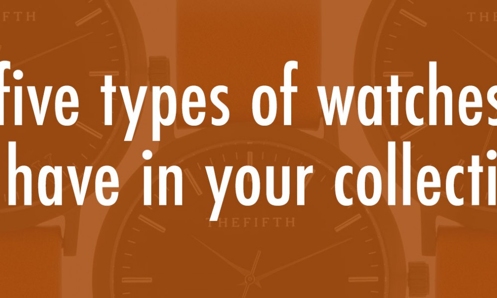 Five Types Of Watches To Have In Your Collection