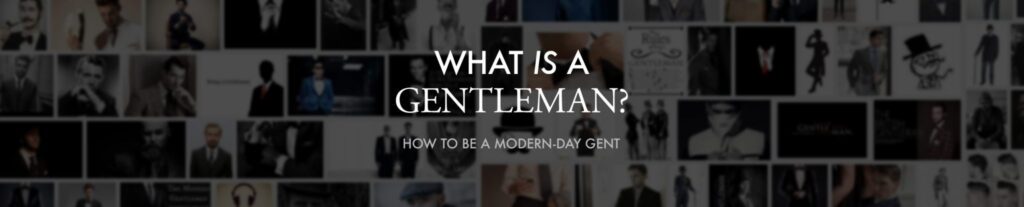 What Is A Gentleman? How to be a modern-day gent