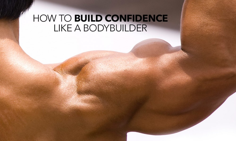 How to Build Confidence Like a Bodybuilder