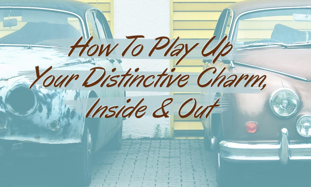 How To Play Up Your Distinctive Charm, Inside & Out