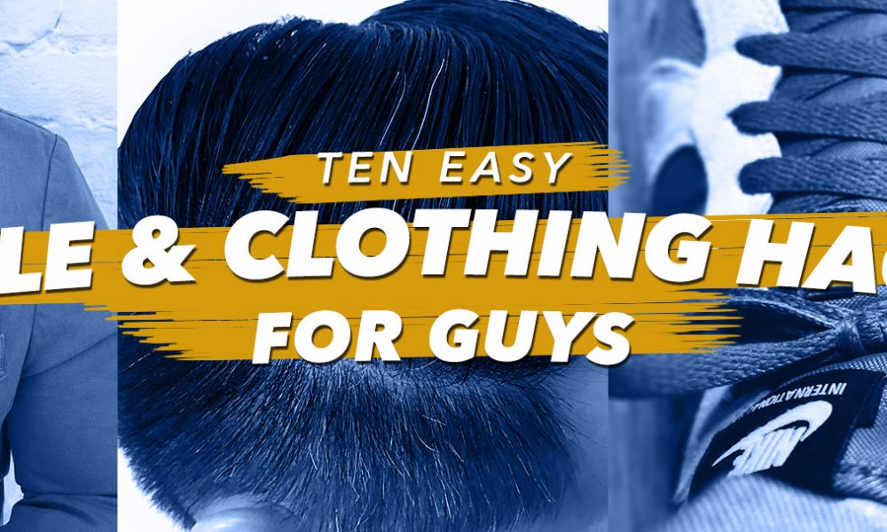 ten easy style and clothing hacks for guys