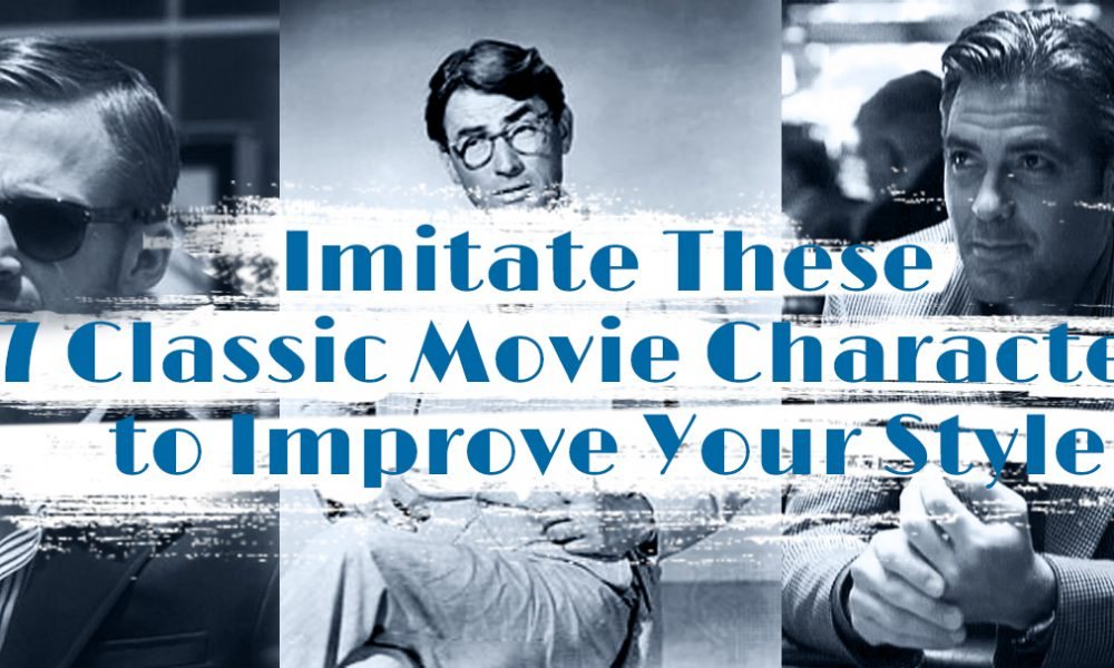 Imitate These 7 Classic Movie Characters to Improve Your Style
