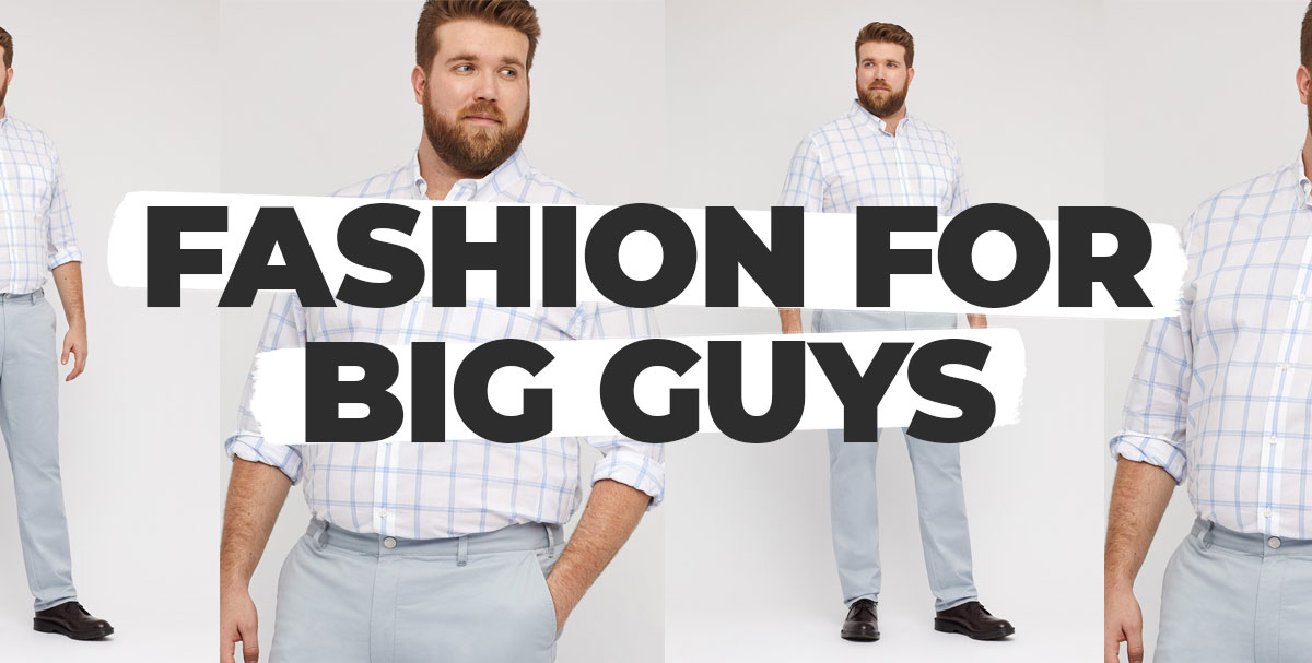 Fashion For Big Guys: 5 Tips To Look Great Today (And As You